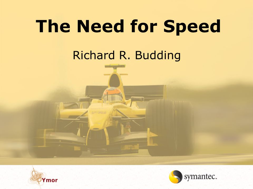 The Need for Speed Richard R. Budding