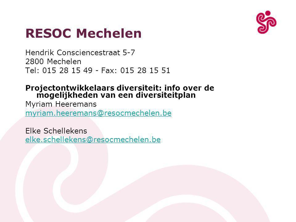 RESOC Mechelen Hendrik Consciencestraat 5-7 2800 Mechelen Tel: 015 28 15 49 - Fax: 015 28 15 51 Projectontwikkelaars diversiteit: info over de mogelijkheden van een diversiteitplan Myriam Heeremans myriam.heeremans@resocmechelen.be Elke Schellekens elke.schellekens@resocmechelen.be