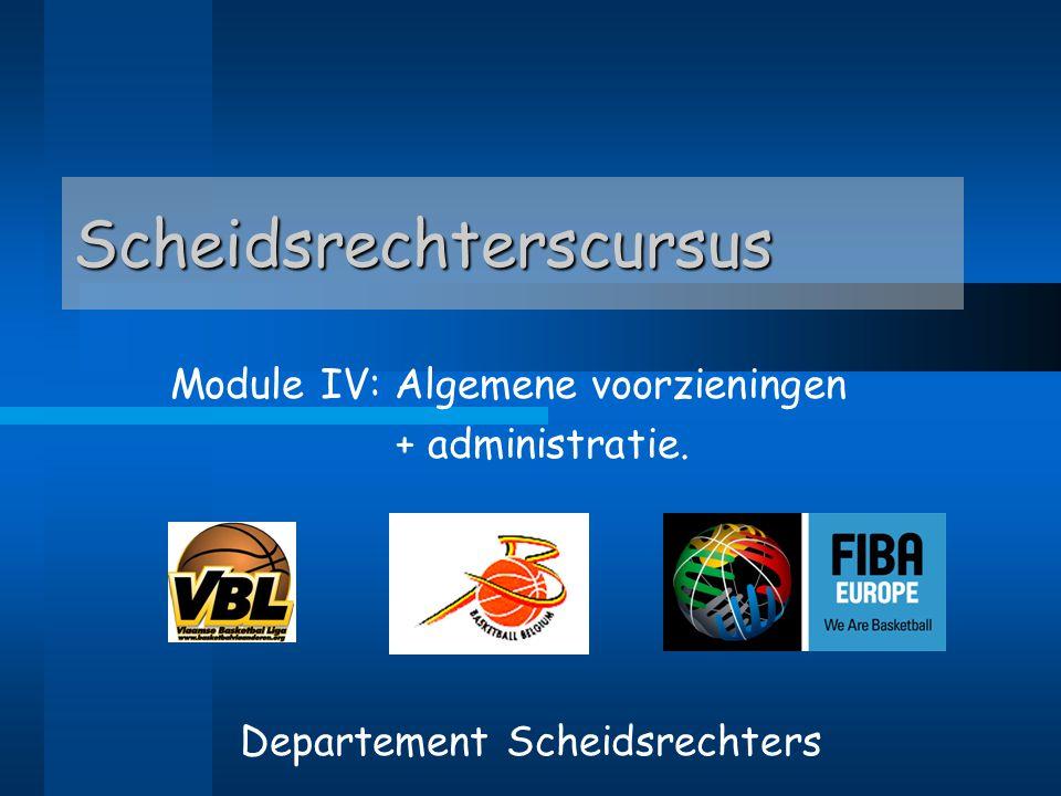 Scheidsrechterscursus Module IV: Algemene voorzieningen + administratie. Departement Scheidsrechters