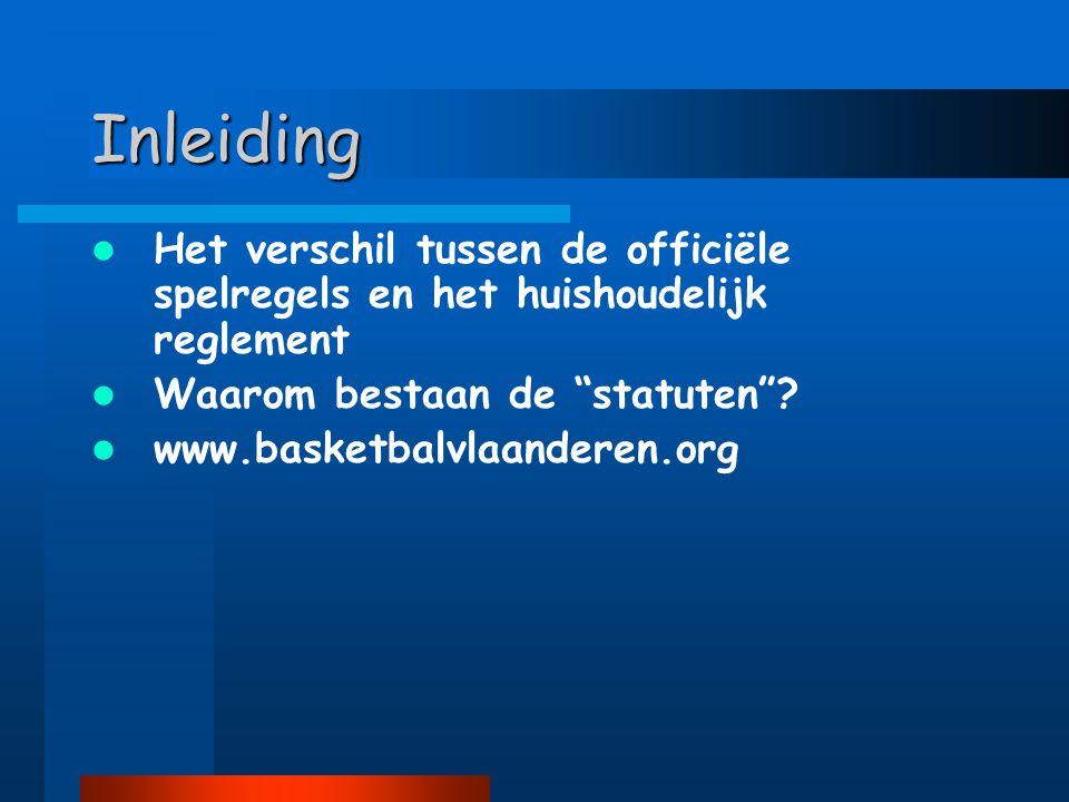 """Inleiding  Het verschil tussen de officiële spelregels en het huishoudelijk reglement  Waarom bestaan de """"statuten""""?  www.basketbalvlaanderen.org"""