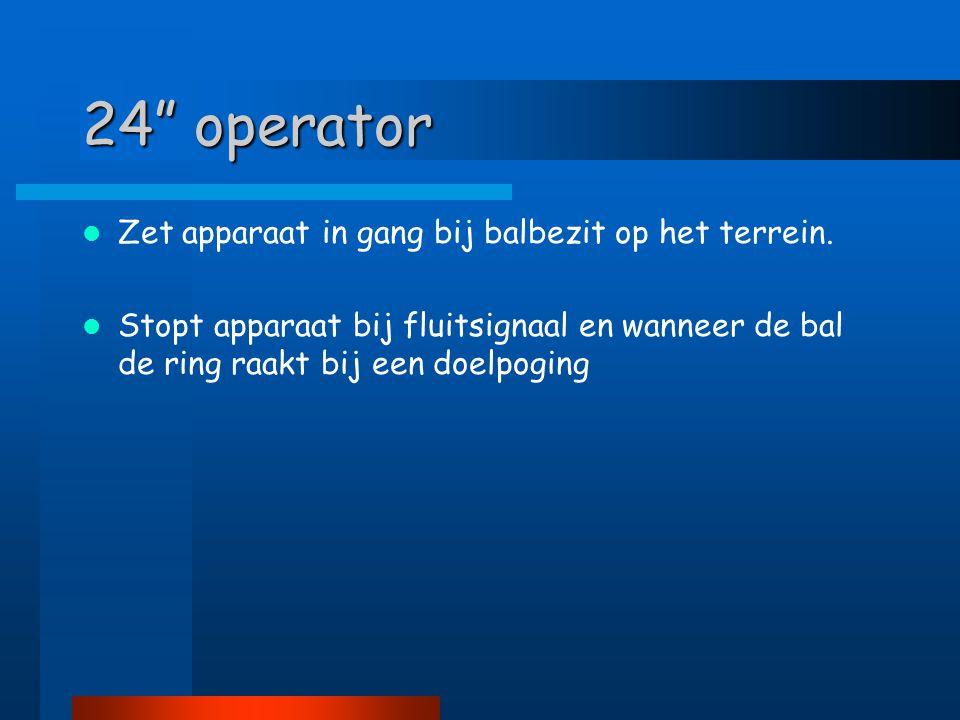 """24"""" operator  Zet apparaat in gang bij balbezit op het terrein.  Stopt apparaat bij fluitsignaal en wanneer de bal de ring raakt bij een doelpoging"""