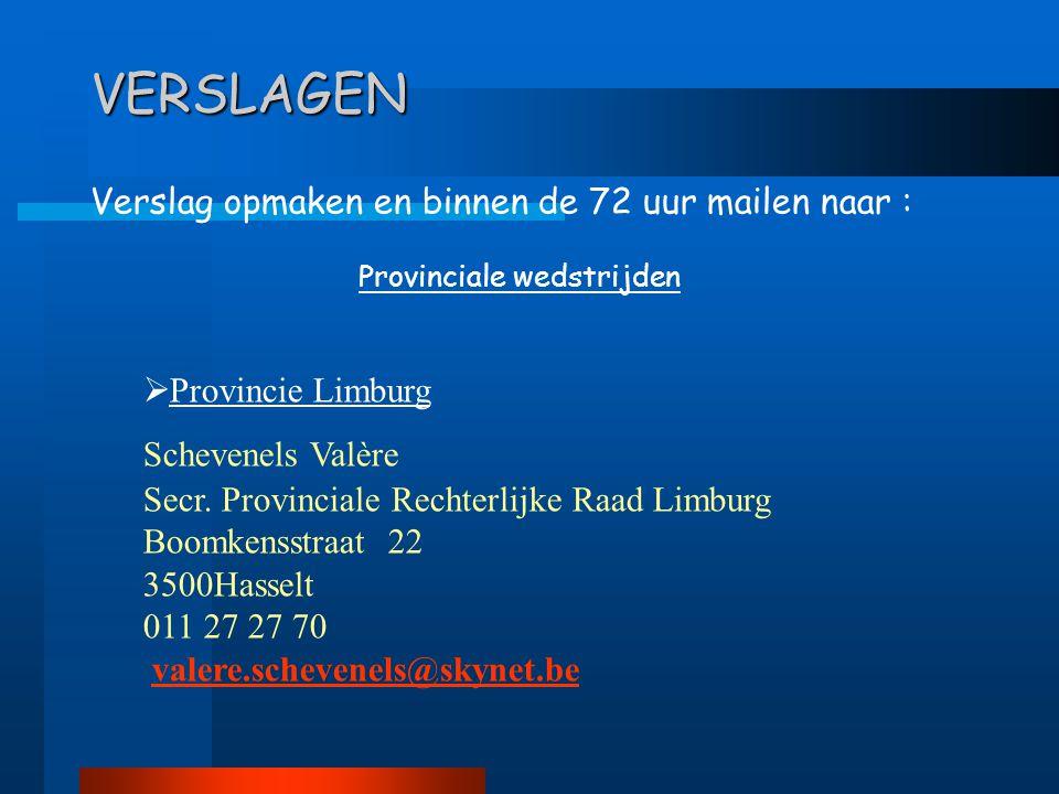 VERSLAGEN Verslag opmaken en binnen de 72 uur mailen naar : Provinciale wedstrijden  Provincie Limburg Schevenels Valère Secr. Provinciale Rechterlij