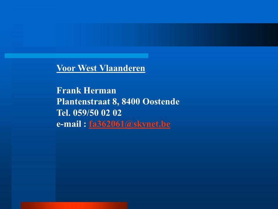 Voor West Vlaanderen Frank Herman Plantenstraat 8, 8400 Oostende Tel. 059/50 02 02 e-mail : fa362061@skynet.befa362061@skynet.be