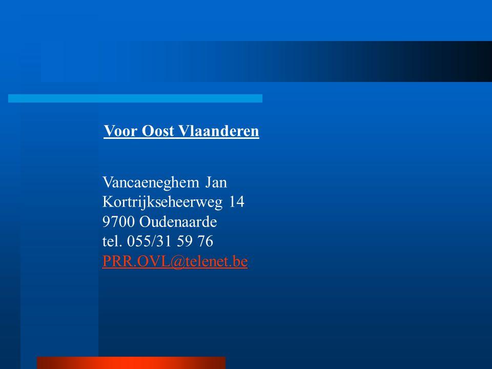 Voor Oost Vlaanderen Vancaeneghem Jan Kortrijkseheerweg 14 9700 Oudenaarde tel. 055/31 59 76 PRR.OVL@telenet.be PRR.OVL@telenet.be