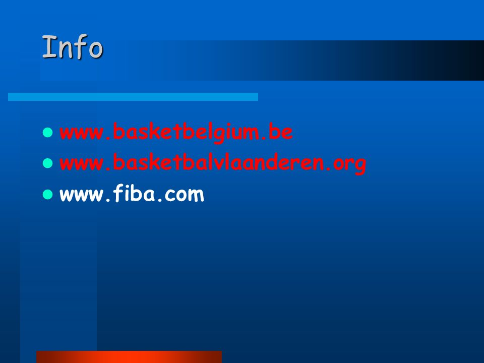 Info  www.basketbelgium.be  www.basketbalvlaanderen.org  www.fiba.com