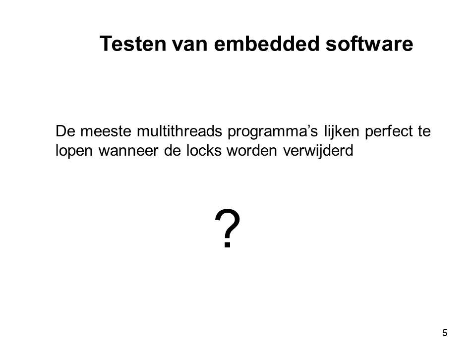 6 Testen •Testen is de fundamentele manier om betrouwbare embedded software te creëren.