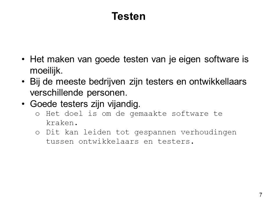 7 Testen •Het maken van goede testen van je eigen software is moeilijk. •Bij de meeste bedrijven zijn testers en ontwikkellaars verschillende personen