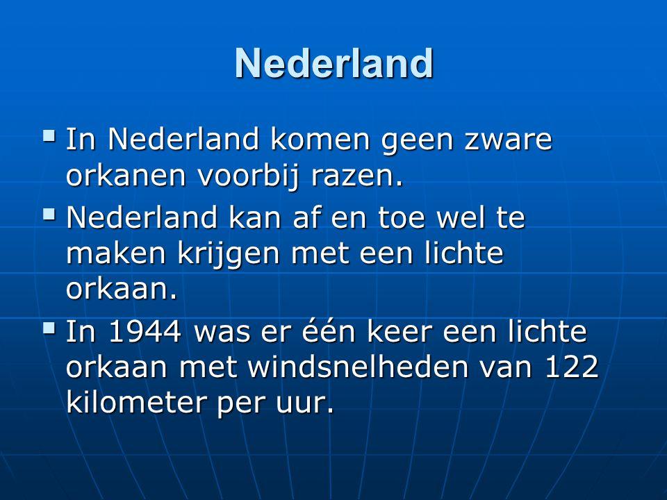 Nederland  In Nederland komen geen zware orkanen voorbij razen.
