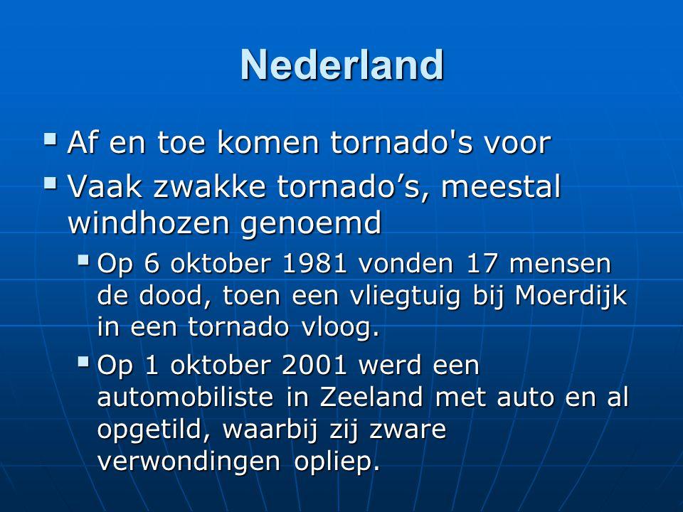 Nederland  Af en toe komen tornado s voor  Vaak zwakke tornado's, meestal windhozen genoemd  Op 6 oktober 1981 vonden 17 mensen de dood, toen een vliegtuig bij Moerdijk in een tornado vloog.