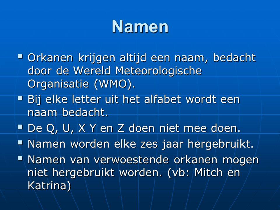 Namen  Orkanen krijgen altijd een naam, bedacht door de Wereld Meteorologische Organisatie (WMO).