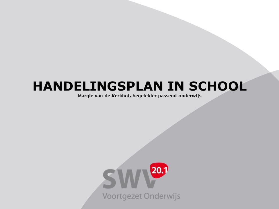 HANDELINGSPLAN IN SCHOOL Margie van de Kerkhof, begeleider passend onderwijs