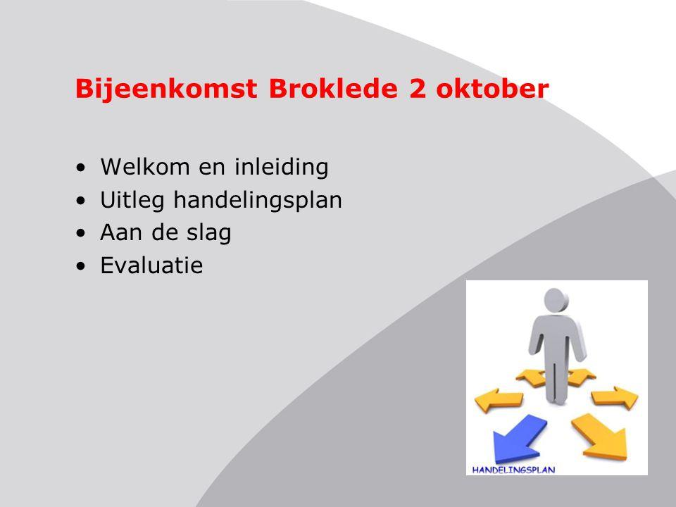 Bijeenkomst Broklede 2 oktober •Welkom en inleiding •Uitleg handelingsplan •Aan de slag •Evaluatie