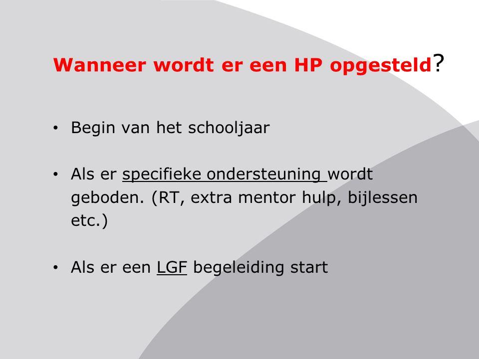 Wanneer wordt er een HP opgesteld ? • Begin van het schooljaar • Als er specifieke ondersteuning wordt geboden. (RT, extra mentor hulp, bijlessen etc.