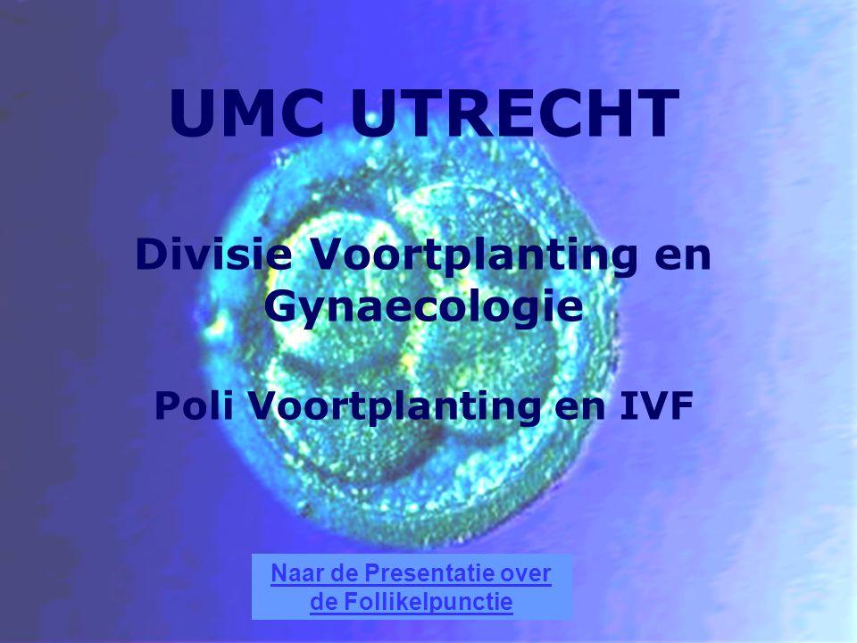 UMC UTRECHT Divisie Voortplanting en Gynaecologie Poli Voortplanting en IVF Naar de Presentatie over de Follikelpunctie