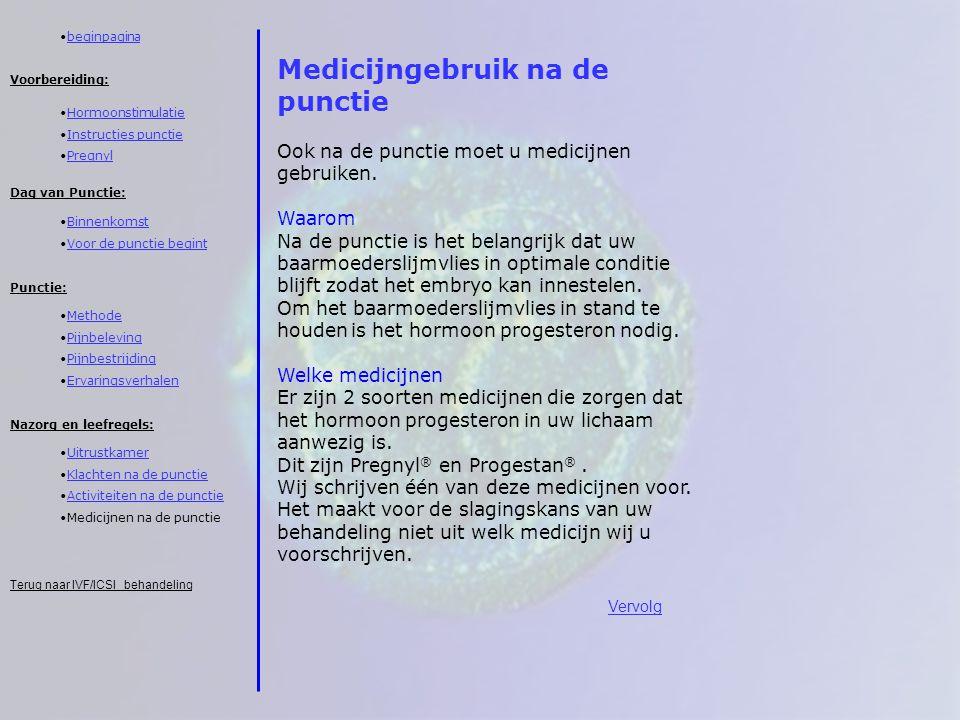 Medicijngebruik na de punctie Ook na de punctie moet u medicijnen gebruiken. Waarom Na de punctie is het belangrijk dat uw baarmoederslijmvlies in opt