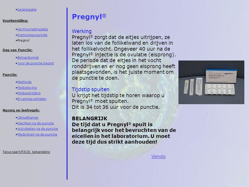 Pregnyl ® Werking Pregnyl ® zorgt dat de eitjes uitrijpen, ze laten los van de follikelwand en drijven in het follikelvocht. Ongeveer 40 uur na de Pre