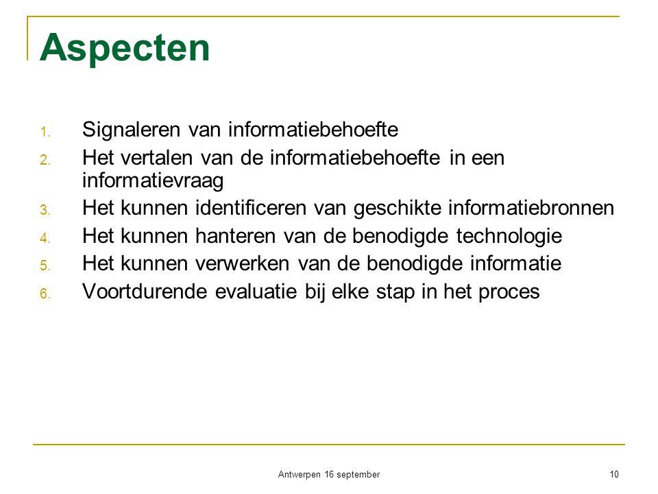 Aspecten 1. Signaleren van informatiebehoefte 2. Het vertalen van de informatiebehoefte in een informatievraag 3. Het kunnen identificeren van geschik