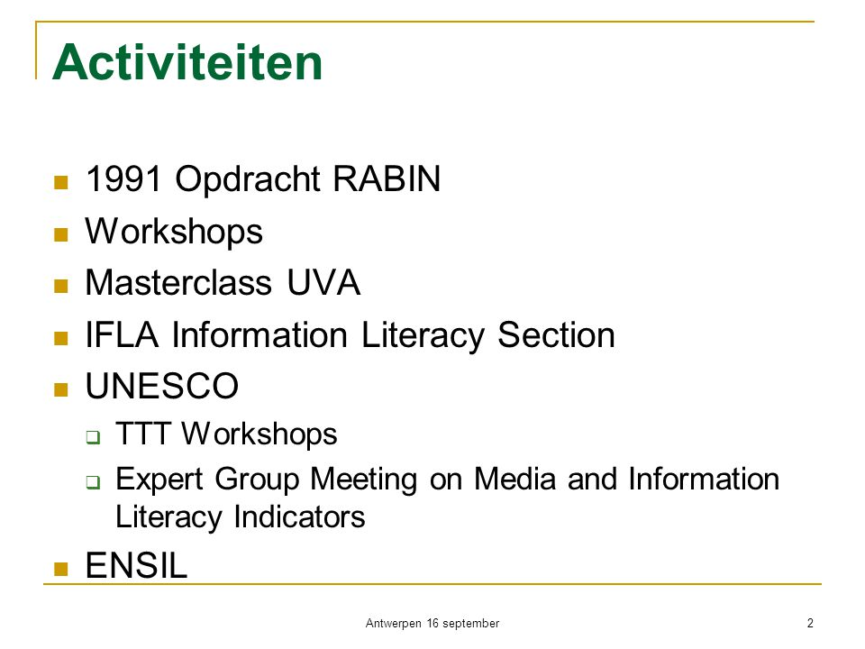 Activiteiten  1991 Opdracht RABIN  Workshops  Masterclass UVA  IFLA Information Literacy Section  UNESCO  TTT Workshops  Expert Group Meeting o