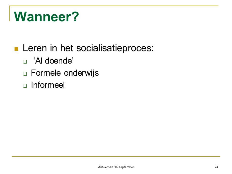 Wanneer?  Leren in het socialisatieproces:  'Al doende'  Formele onderwijs  Informeel Antwerpen 16 september 24