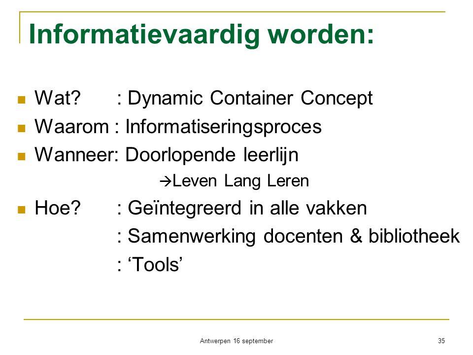 Informatievaardig worden:  Wat? : Dynamic Container Concept  Waarom : Informatiseringsproces  Wanneer: Doorlopende leerlijn  Leven Lang Leren  Ho