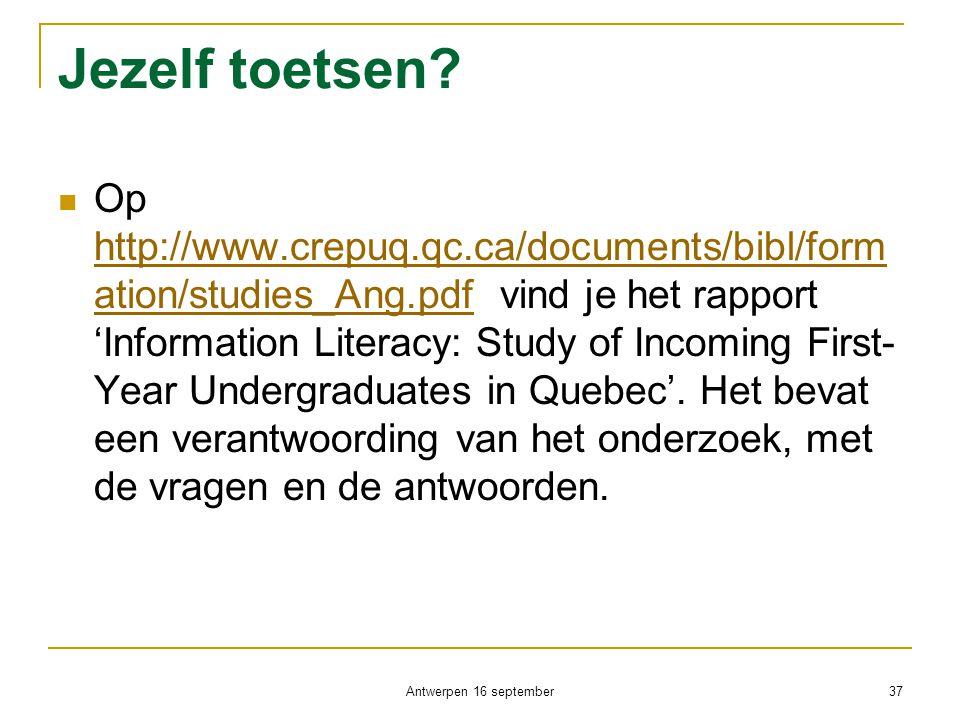 Jezelf toetsen?  Op http://www.crepuq.qc.ca/documents/bibl/form ation/studies_Ang.pdf vind je het rapport 'Information Literacy: Study of Incoming Fi