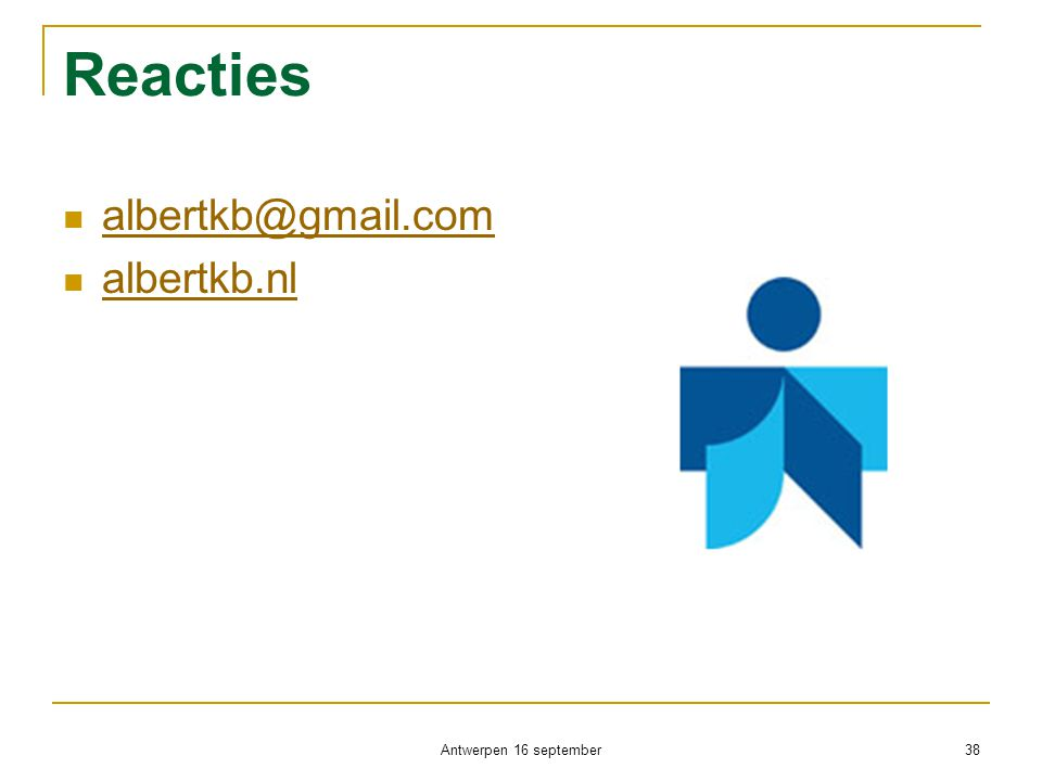 Reacties  albertkb@gmail.com albertkb@gmail.com  albertkb.nl albertkb.nl Antwerpen 16 september 38