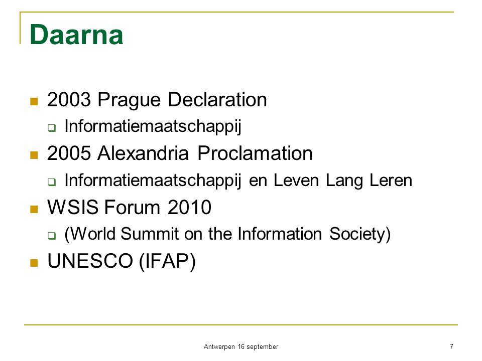 Daarna  2003 Prague Declaration  Informatiemaatschappij  2005 Alexandria Proclamation  Informatiemaatschappij en Leven Lang Leren  WSIS Forum 201