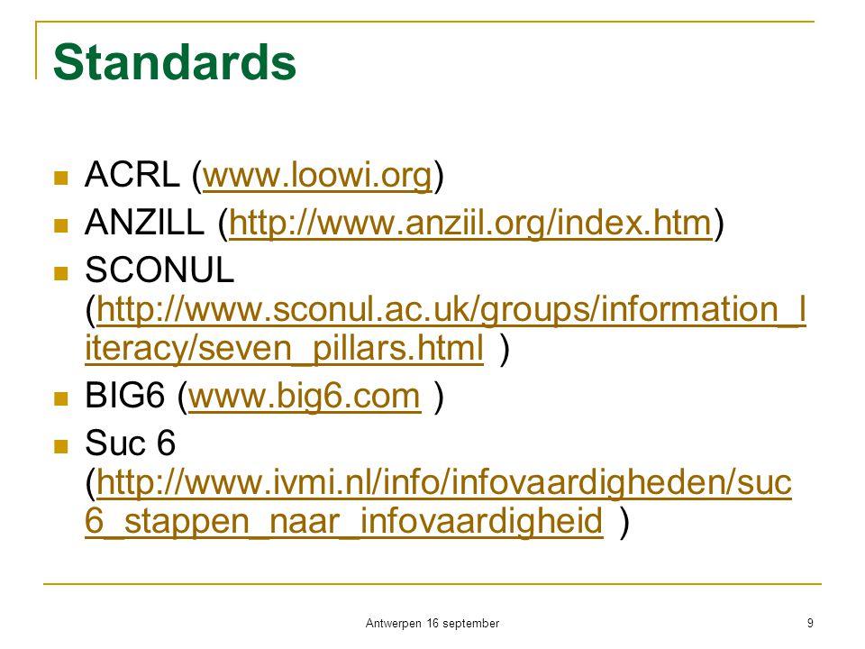 Standards  ACRL (www.loowi.org)www.loowi.org  ANZILL (http://www.anziil.org/index.htm)http://www.anziil.org/index.htm  SCONUL (http://www.sconul.ac