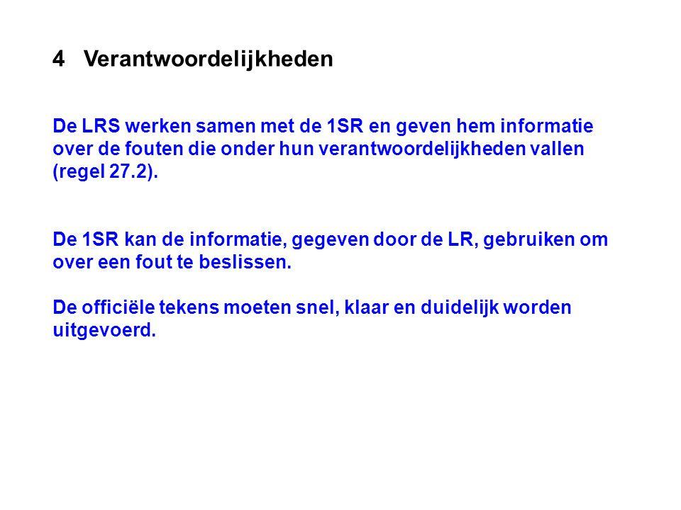 4 Verantwoordelijkheden De LRS werken samen met de 1SR en geven hem informatie over de fouten die onder hun verantwoordelijkheden vallen (regel 27.2).
