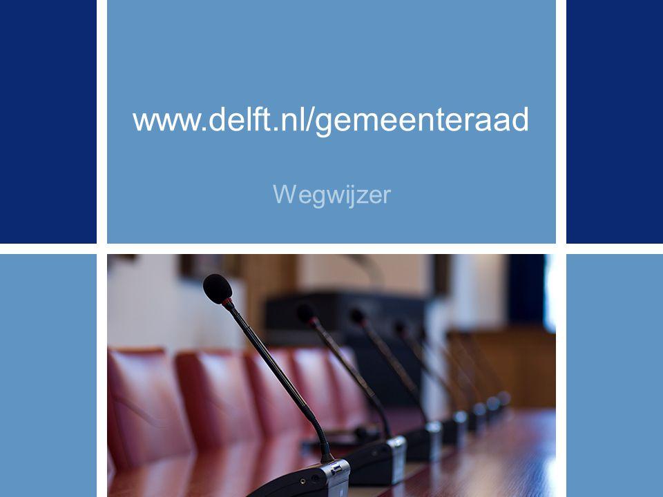 Ga naar > www.delft.nl/gemeenteraad Wegwijzer