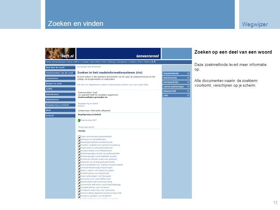 Wegwijzer 13 Zoeken en vinden Zoeken op een deel van een woord Deze zoekmethode levert meer informatie op. Alle documenten waarin de zoekterm voorkomt