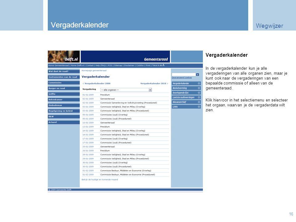 Wegwijzer 16 Vergaderkalender In de vergaderkalender kun je alle vergaderingen van alle organen zien, maar je kunt ook naar de vergaderingen van een bepaalde commissie of alleen van de gemeenteraad.