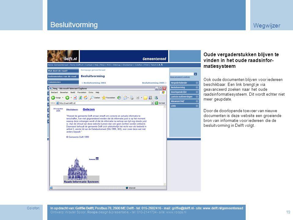 Wegwijzer 19 Besluitvorming Oude vergaderstukken blijven te vinden in het oude raadsinfor- matiesysteem Ook oude documenten blijven voor iedereen beschikbaar.