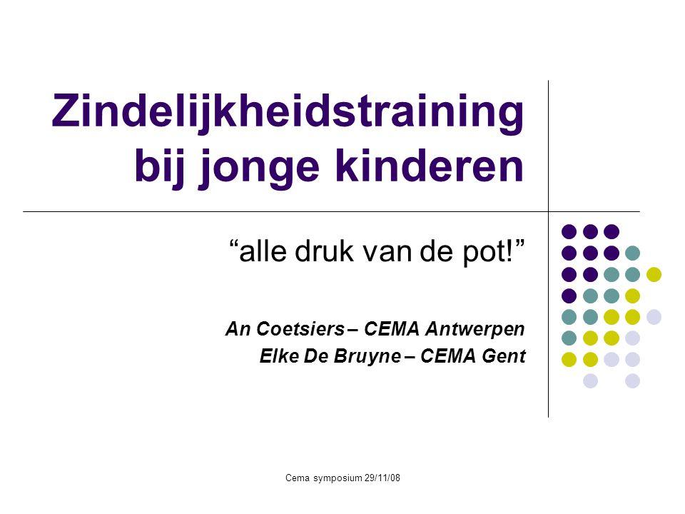 """Cema symposium 29/11/08 Zindelijkheidstraining bij jonge kinderen """"alle druk van de pot!"""" An Coetsiers – CEMA Antwerpen Elke De Bruyne – CEMA Gent"""