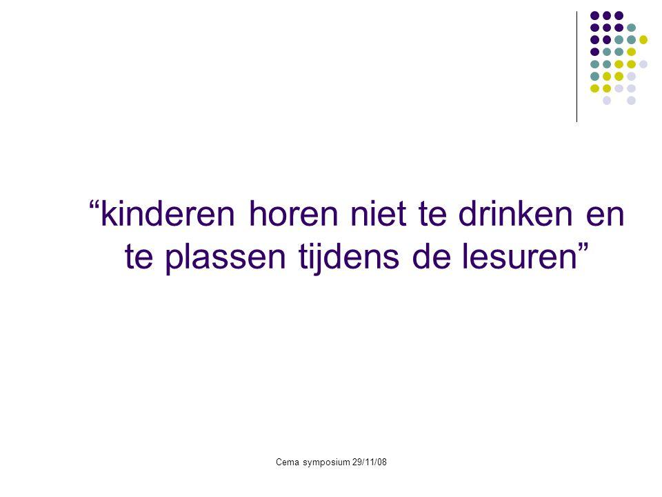 """Cema symposium 29/11/08 """"kinderen horen niet te drinken en te plassen tijdens de lesuren"""""""