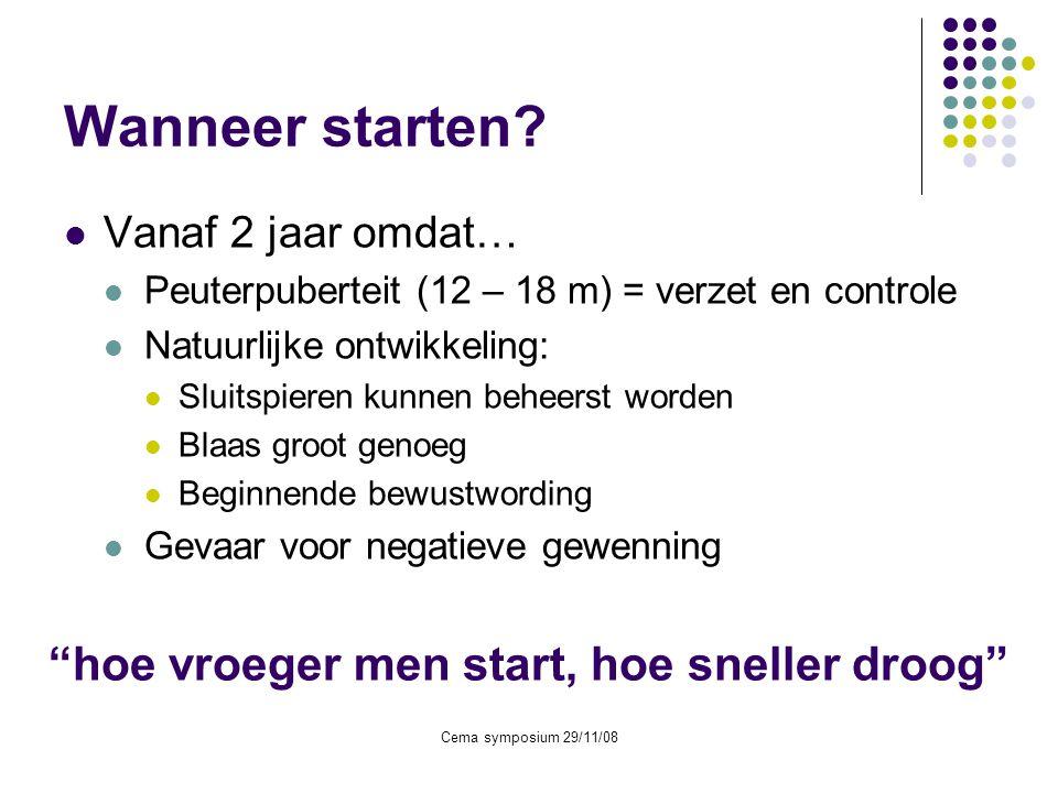 Cema symposium 29/11/08 Wanneer starten?  Vanaf 2 jaar omdat…  Peuterpuberteit (12 – 18 m) = verzet en controle  Natuurlijke ontwikkeling:  Sluits