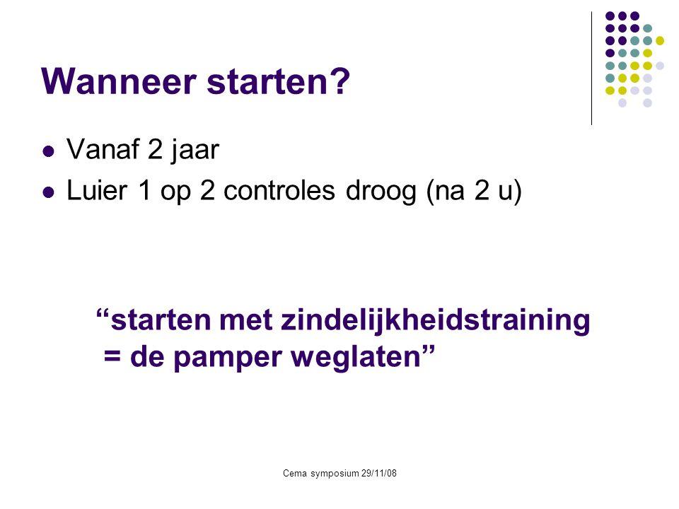 """Cema symposium 29/11/08 Wanneer starten?  Vanaf 2 jaar  Luier 1 op 2 controles droog (na 2 u) """"starten met zindelijkheidstraining = de pamper weglat"""