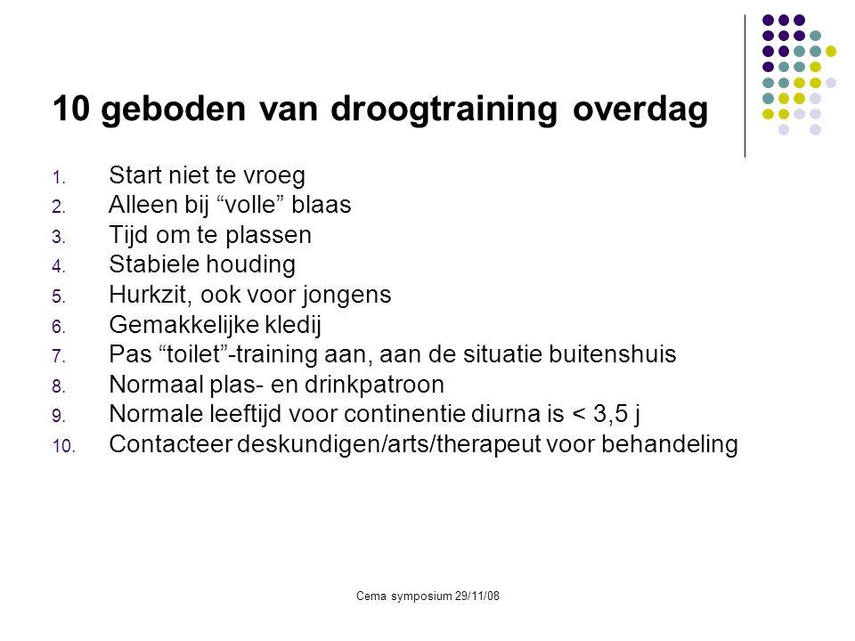 """Cema symposium 29/11/08 10 geboden van droogtraining overdag 1. Start niet te vroeg 2. Alleen bij """"volle"""" blaas 3. Tijd om te plassen 4. Stabiele houd"""