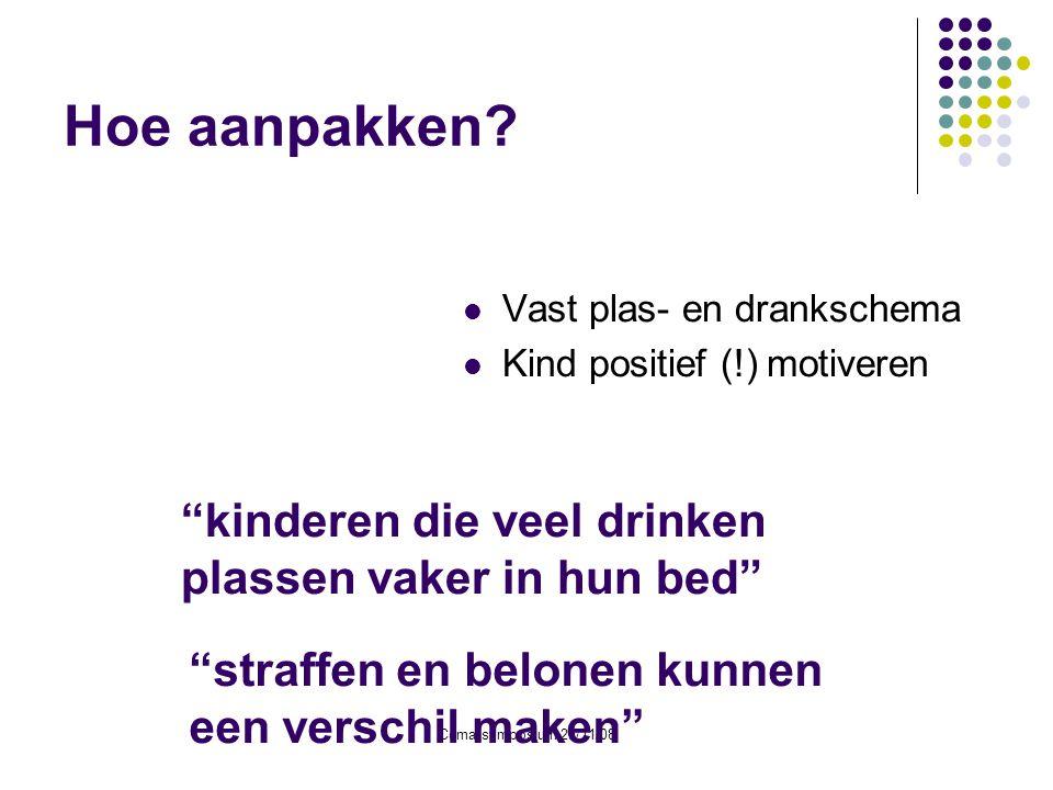 """Cema symposium 29/11/08 Hoe aanpakken?  Vast plas- en drankschema  Kind positief (!) motiveren """"kinderen die veel drinken plassen vaker in hun bed"""""""