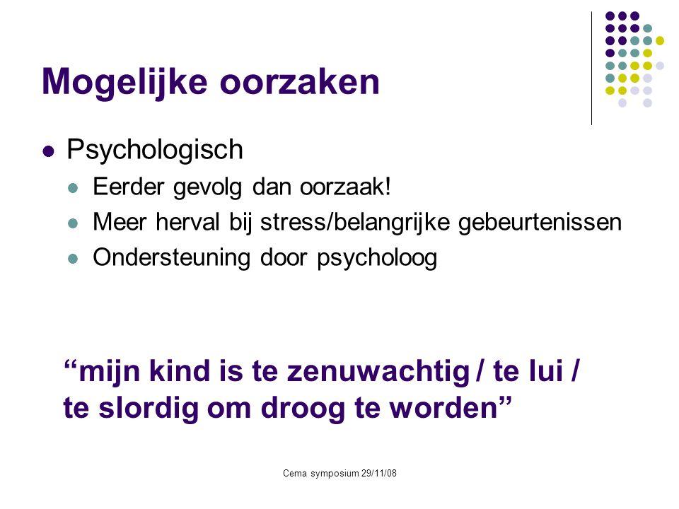Cema symposium 29/11/08 Mogelijke oorzaken  Psychologisch  Eerder gevolg dan oorzaak!  Meer herval bij stress/belangrijke gebeurtenissen  Onderste