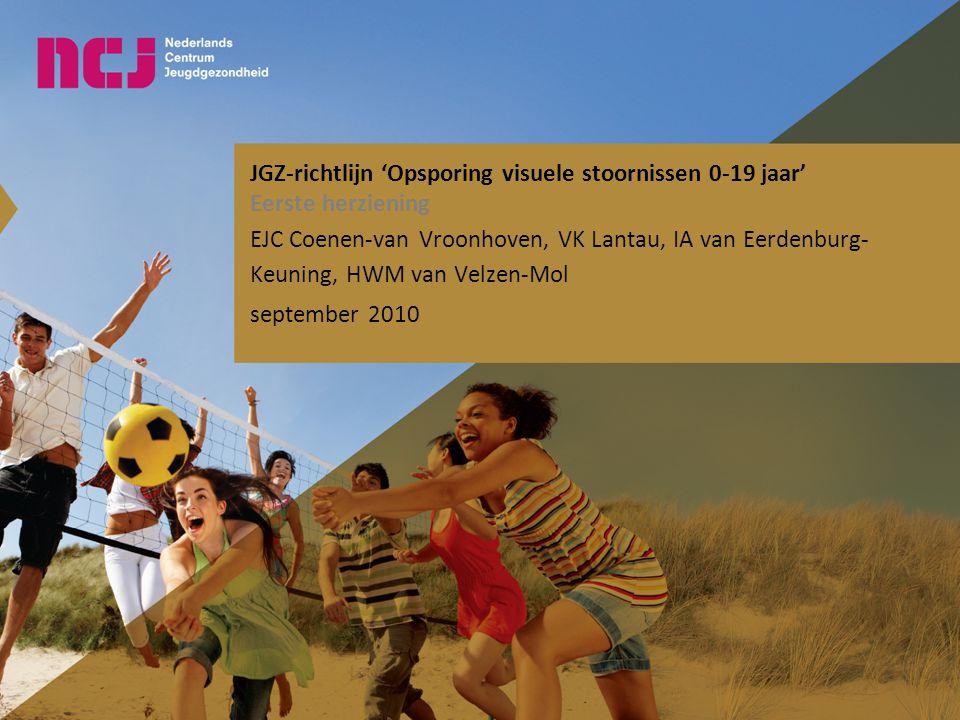 JGZ-richtlijn 'Opsporing visuele stoornissen 0-19 jaar' Eerste herziening EJC Coenen-van Vroonhoven, VK Lantau, IA van Eerdenburg- Keuning, HWM van Ve