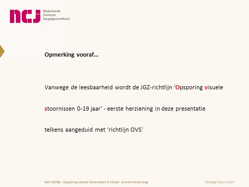 dinsdag 24 juni 2014JGZ-richtlijn 'Opsporing visuele stoornissen 0-19 jaar' (eerste herziening) Opmerking vooraf… Vanwege de leesbaarheid wordt de JGZ