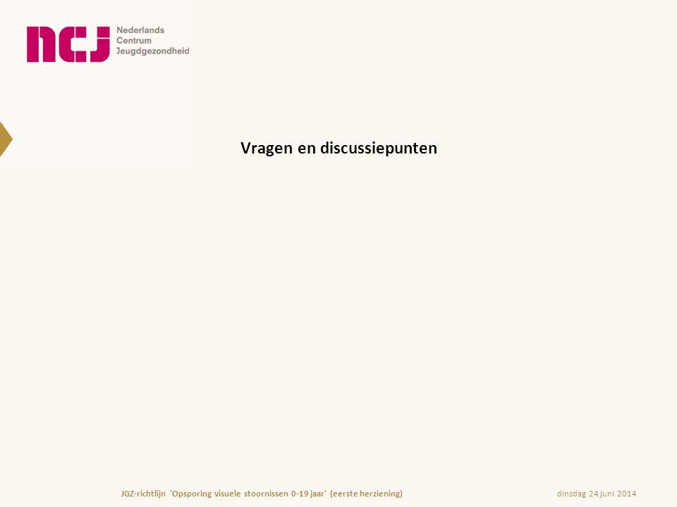 Vragen en discussiepunten dinsdag 24 juni 2014JGZ-richtlijn 'Opsporing visuele stoornissen 0-19 jaar' (eerste herziening)