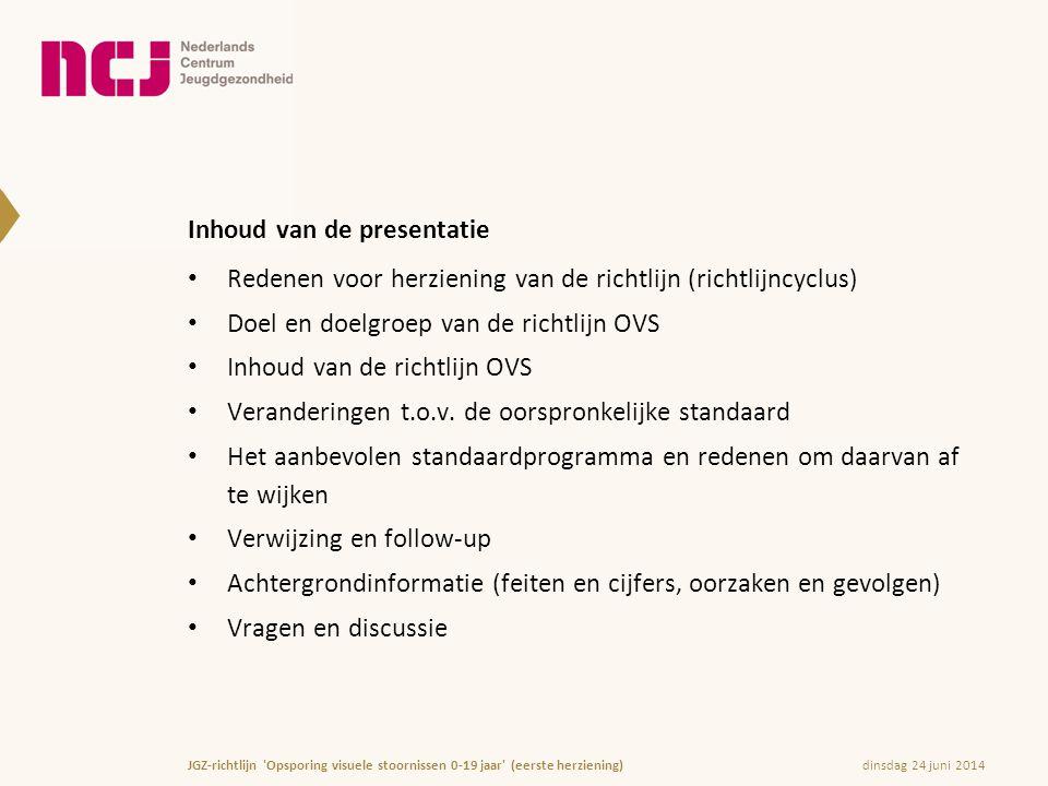 dinsdag 24 juni 2014JGZ-richtlijn 'Opsporing visuele stoornissen 0-19 jaar' (eerste herziening) Inhoud van de presentatie • Redenen voor herziening va