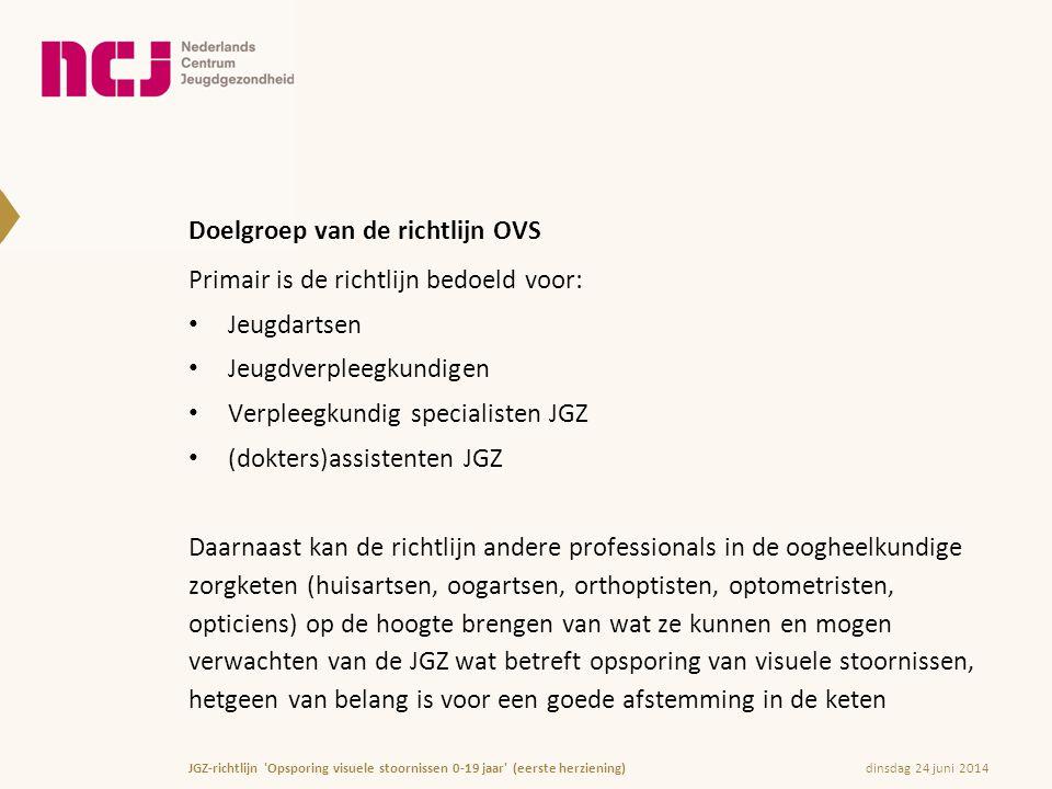 Doelgroep van de richtlijn OVS Primair is de richtlijn bedoeld voor: • Jeugdartsen • Jeugdverpleegkundigen • Verpleegkundig specialisten JGZ • (dokter