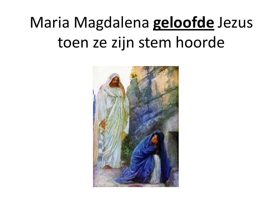 Maria Magdalena geloofde Jezus toen ze zijn stem hoorde