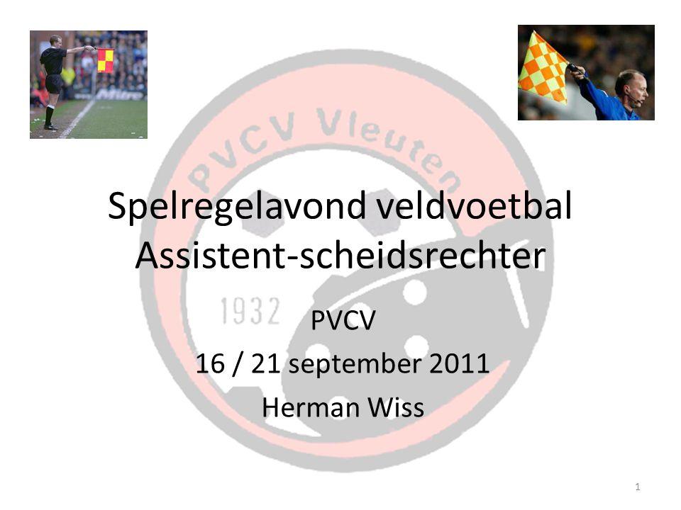 1 Spelregelavond veldvoetbal Assistent-scheidsrechter PVCV 16 / 21 september 2011 Herman Wiss