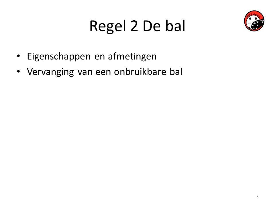 5 Regel 2 De bal • Eigenschappen en afmetingen • Vervanging van een onbruikbare bal