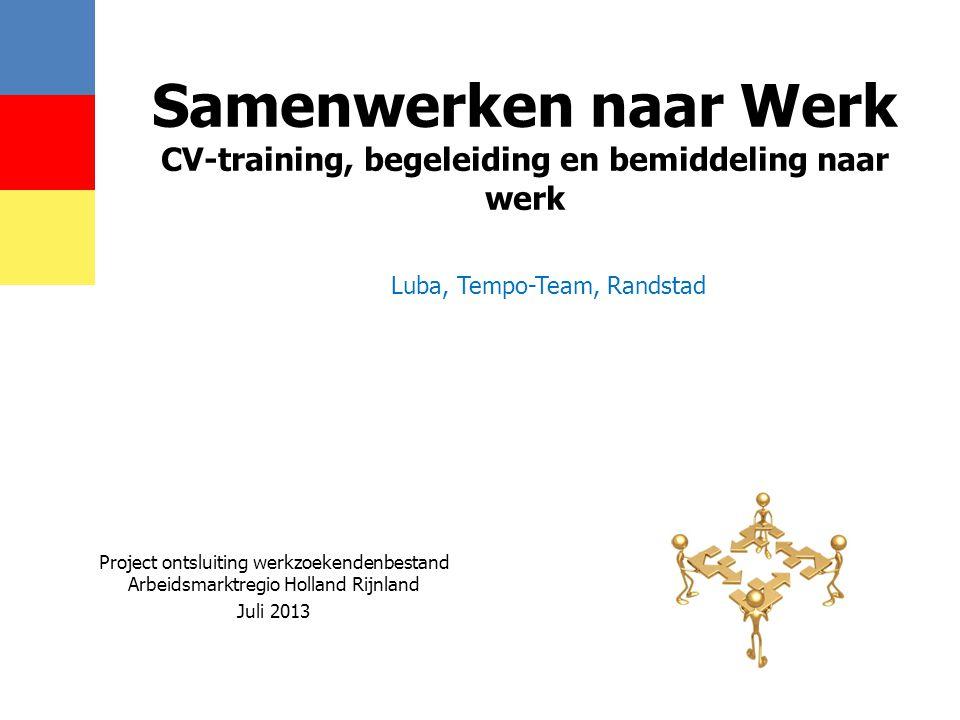 Samenwerken naar Werk CV-training, begeleiding en bemiddeling naar werk Project ontsluiting werkzoekendenbestand Arbeidsmarktregio Holland Rijnland Ju