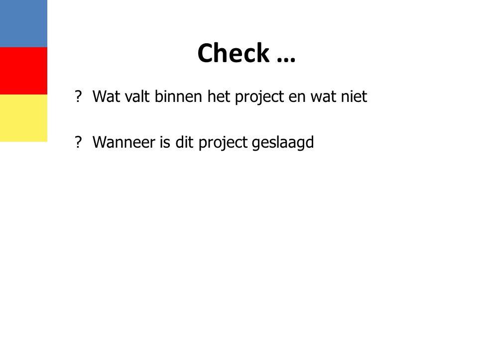 ?Wat valt binnen het project en wat niet ?Wanneer is dit project geslaagd Check …